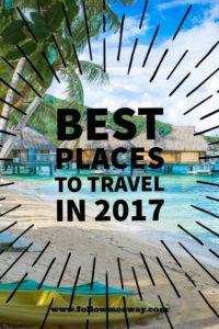 Best Places To Travel in 2017 | Best Places To Visit In 2017 | Where To Travel This Year | Where To Travel In 2017 | Best Countries To Travel To In 2017 | Best Countries To Travel To | Follow Me Away Travel Blog