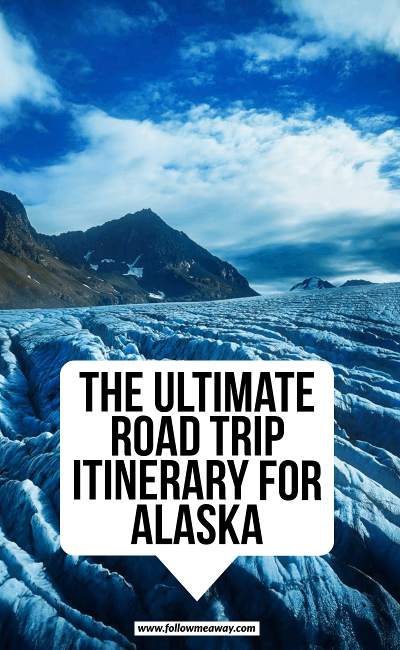 the ultimate road trip itinerary for alaska
